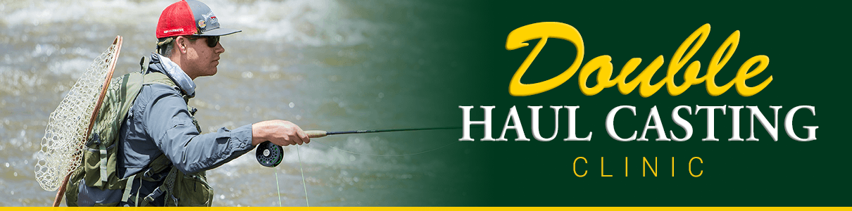 Double Haul Casting Clinic - Fly Fishing Class